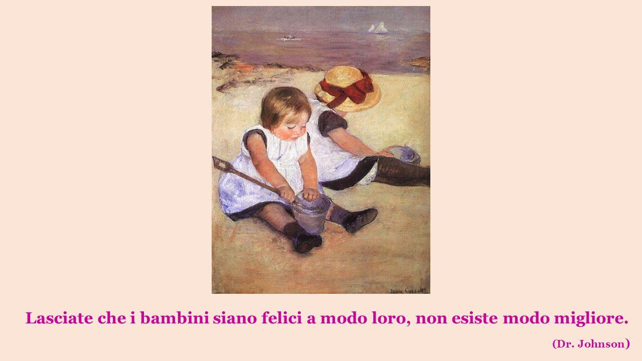 Lasciate che i bambini siano felici a modo loro, non esiste modo migliore. (Dr. Johnson )