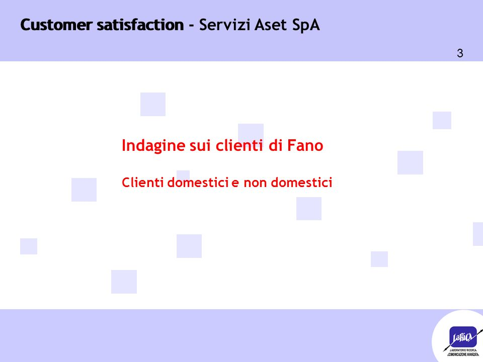 Customer satisfaction 3 Customer satisfaction - Servizi Aset SpA Indagine sui clienti di Fano Clienti domestici e non domestici