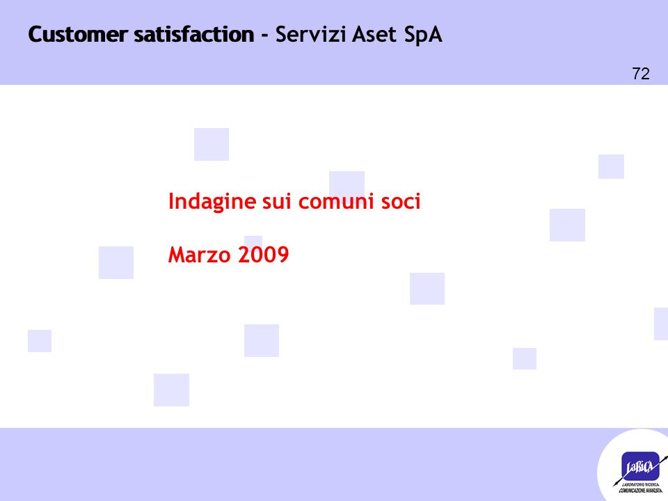 Customer satisfaction 72 Customer satisfaction - Servizi Aset SpA Indagine sui comuni soci Marzo 2009