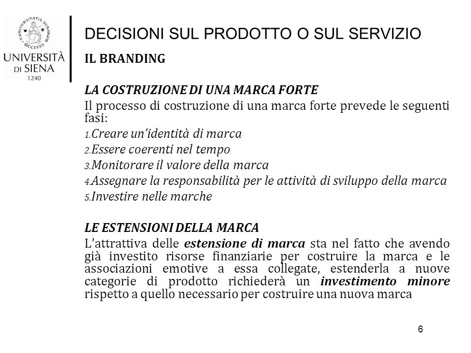DECISIONI SUL PRODOTTO O SUL SERVIZIO IL BRANDING LA COSTRUZIONE DI UNA MARCA FORTE Il processo di costruzione di una marca forte prevede le seguenti fasi: 1.