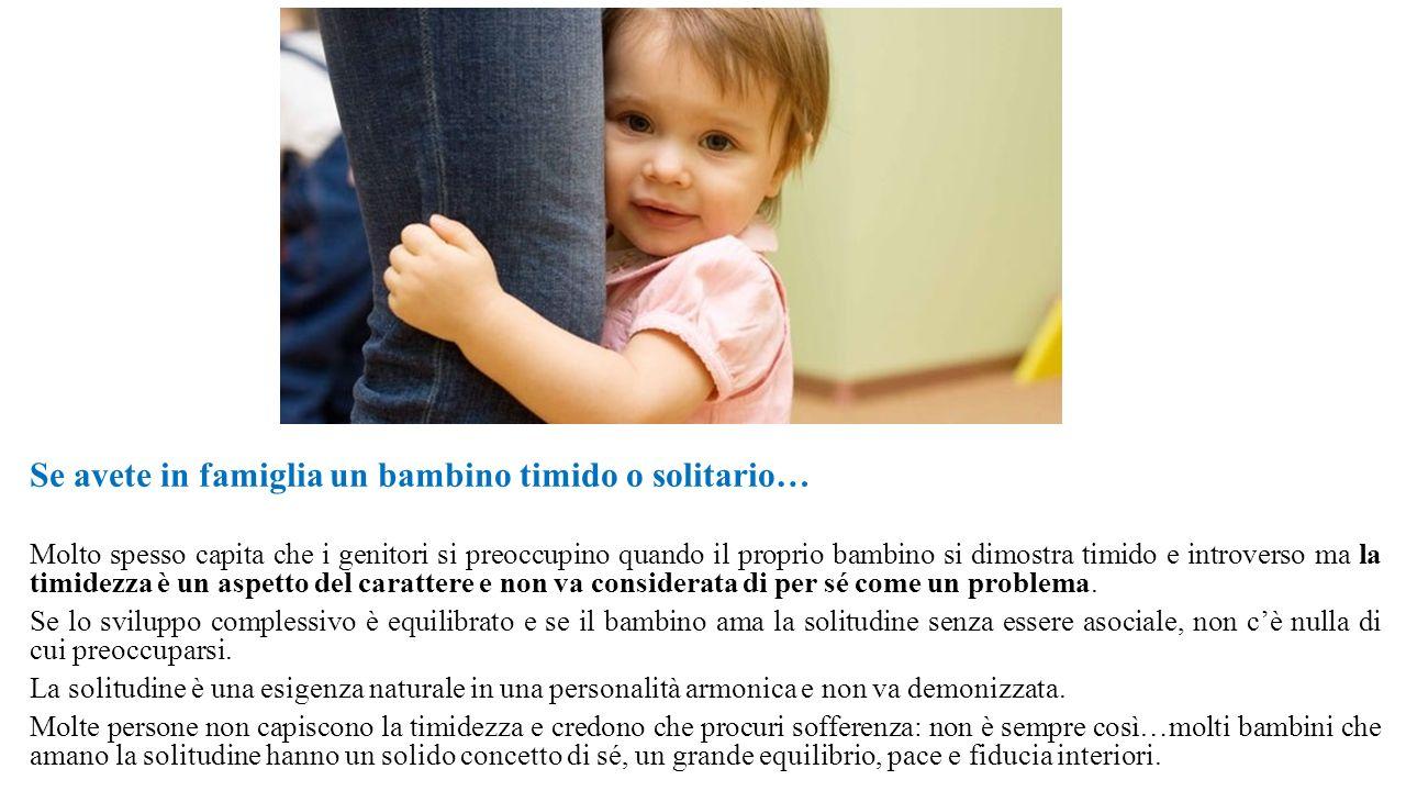 Se avete in famiglia un bambino timido o solitario… Molto spesso capita che i genitori si preoccupino quando il proprio bambino si dimostra timido e i
