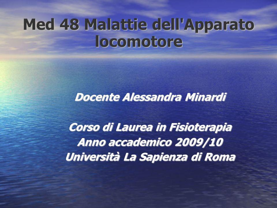 Med 48 Malattie dell'Apparato locomotore Docente Alessandra Minardi Corso di Laurea in Fisioterapia Anno accademico 2009/10 Università La Sapienza di