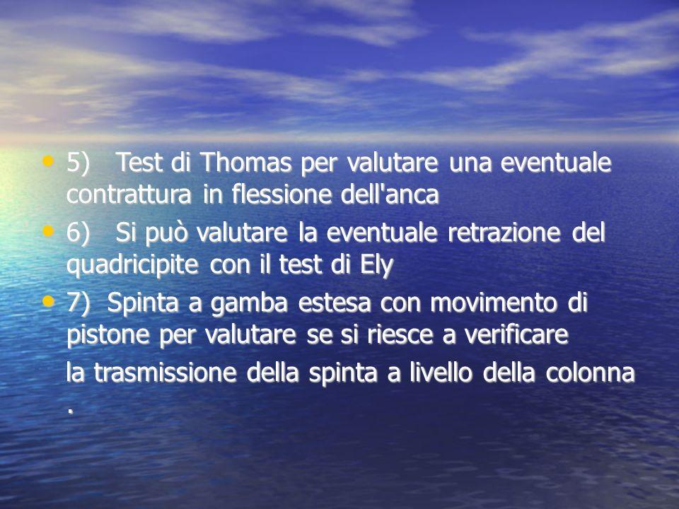 5) Test di Thomas per valutare una eventuale contrattura in flessione dell'anca 5) Test di Thomas per valutare una eventuale contrattura in flessione
