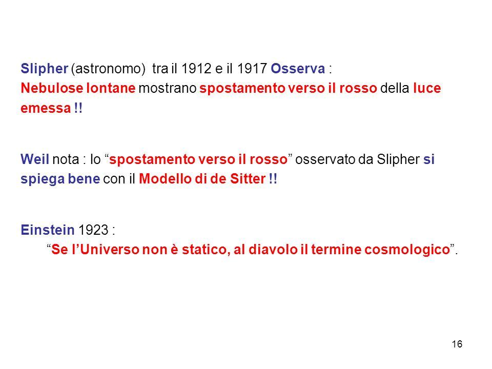 """Slipher (astronomo) tra il 1912 e il 1917 Osserva : Nebulose lontane mostrano spostamento verso il rosso della luce emessa !! Weil nota : lo """"spostame"""