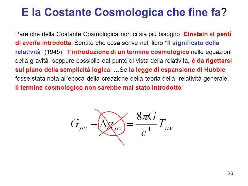 E la Costante Cosmologica che fine fa? Pare che della Costante Cosmologica non ci sia più bisogno. Einstein si pentì di averla introdotta. Sentite che