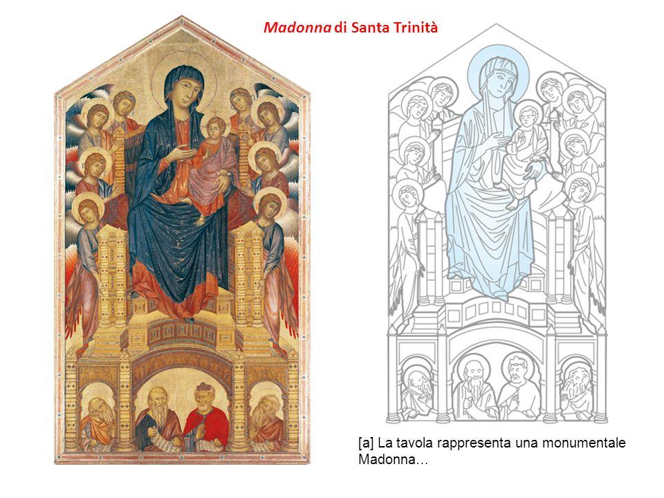 [a] La tavola rappresenta una monumentale Madonna… Madonna di Santa Trinità