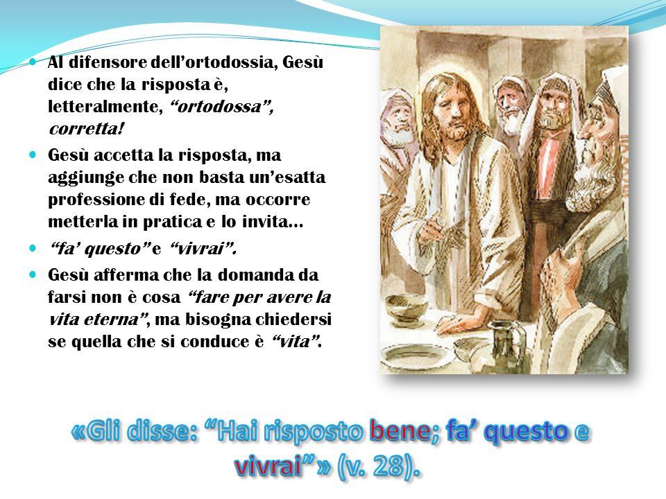 Al difensore dell'ortodossia, Gesù dice che la risposta è, letteralmente, ortodossa , corretta.