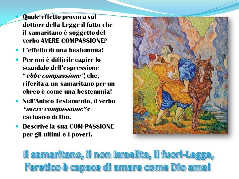 Quale effetto provoca sul dottore della Legge il fatto che il samaritano è soggetto del verbo AVERE COMPASSIONE.