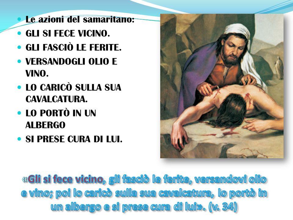 Le azioni del samaritano: GLI SI FECE VICINO.GLI FASCIÒ LE FERITE.