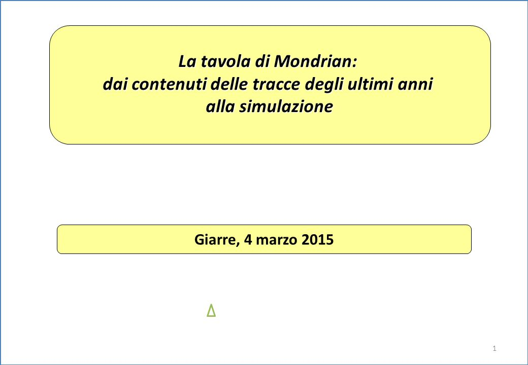 1 La tavola di Mondrian: dai contenuti delle tracce degli ultimi anni alla simulazione Giarre, 4 marzo 2015
