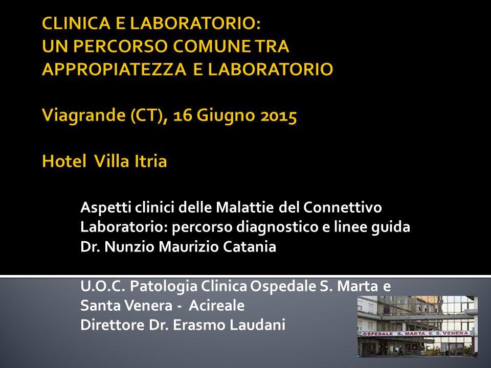 Aspetti clinici delle Malattie del Connettivo Laboratorio: percorso diagnostico e linee guida Dr. Nunzio Maurizio Catania U.O.C. Patologia Clinica Osp