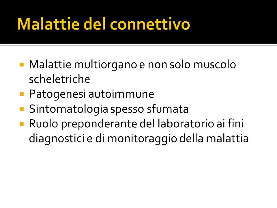  Malattie multiorgano e non solo muscolo scheletriche  Patogenesi autoimmune  Sintomatologia spesso sfumata  Ruolo preponderante del laboratorio a