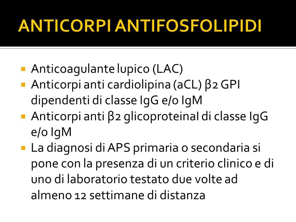  Anticoagulante lupico (LAC)  Anticorpi anti cardiolipina (aCL) β2 GPI dipendenti di classe IgG e/o IgM  Anticorpi anti β2 glicoproteinaI di classe