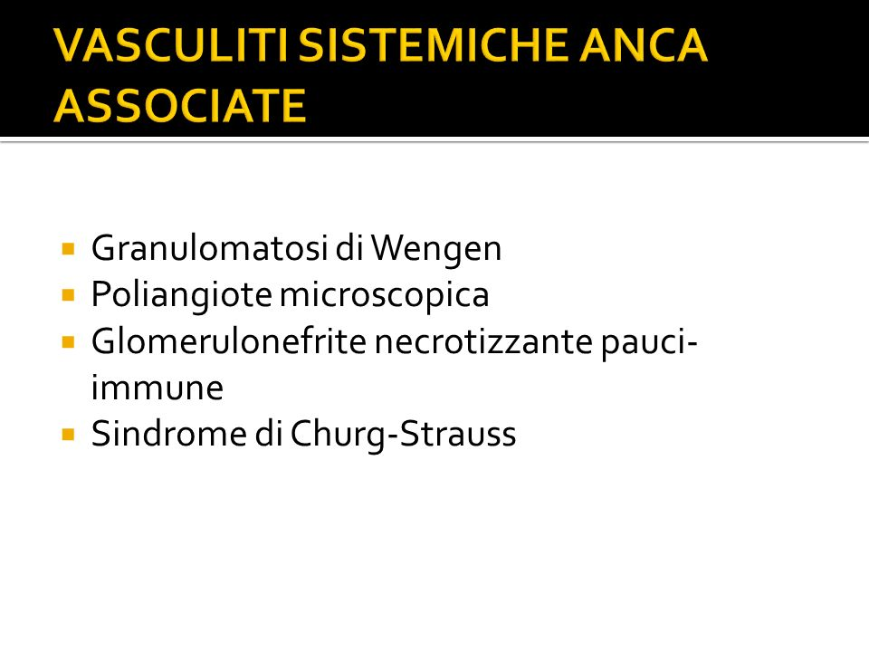  Granulomatosi di Wengen  Poliangiote microscopica  Glomerulonefrite necrotizzante pauci- immune  Sindrome di Churg-Strauss