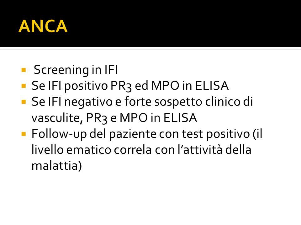  Screening in IFI  Se IFI positivo PR3 ed MPO in ELISA  Se IFI negativo e forte sospetto clinico di vasculite, PR3 e MPO in ELISA  Follow-up del p