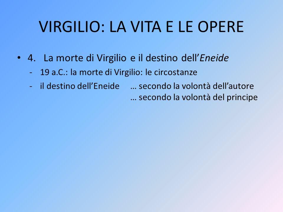 VIRGILIO: LA VITA E LE OPERE 4. La morte di Virgilio e il destino dell'Eneide -19 a.C.: la morte di Virgilio: le circostanze -il destino dell'Eneide…