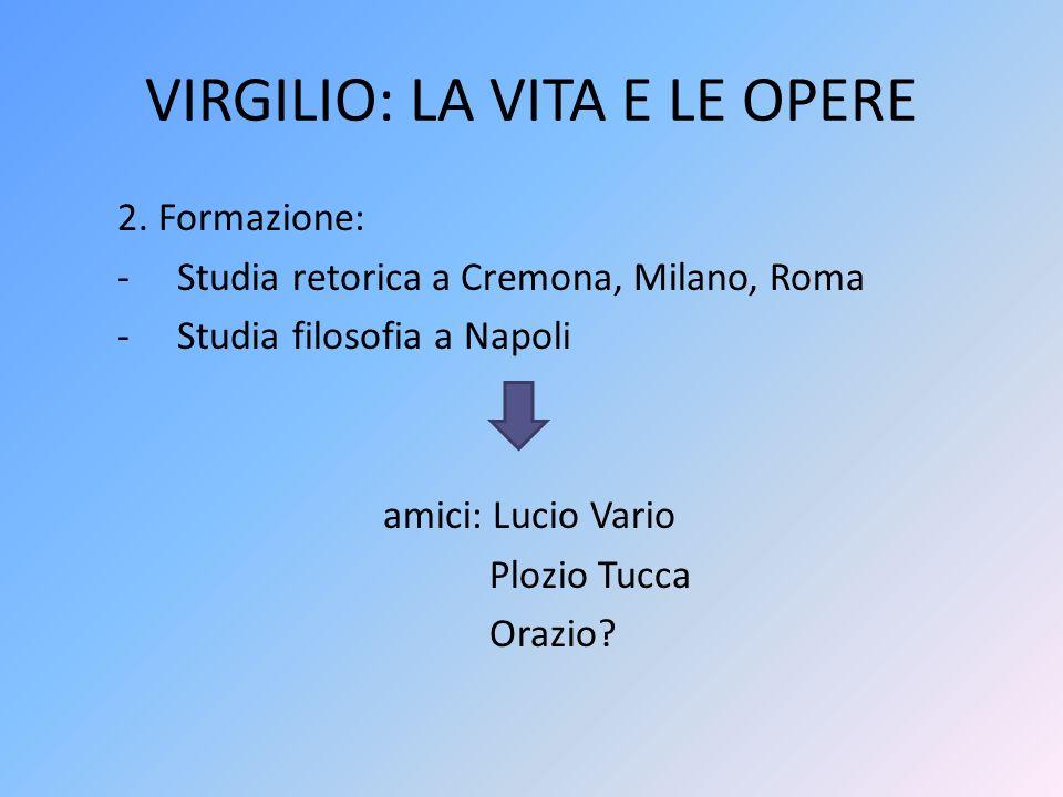 2. Formazione: -Studia retorica a Cremona, Milano, Roma -Studia filosofia a Napoli amici: Lucio Vario Plozio Tucca Orazio?