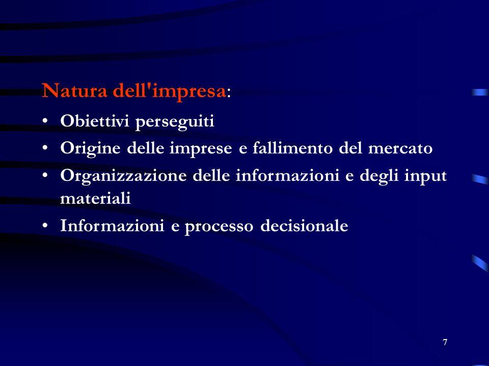 7 Natura dell impresa: Obiettivi perseguiti Origine delle imprese e fallimento del mercato Organizzazione delle informazioni e degli input materiali Informazioni e processo decisionale
