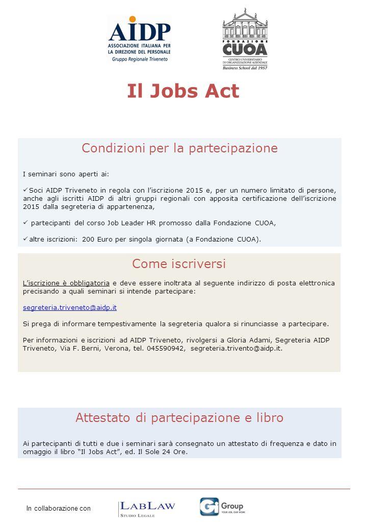 Il Jobs Act Condizioni per la partecipazione I seminari sono aperti ai: Soci AIDP Triveneto in regola con l'iscrizione 2015 e, per un numero limitato