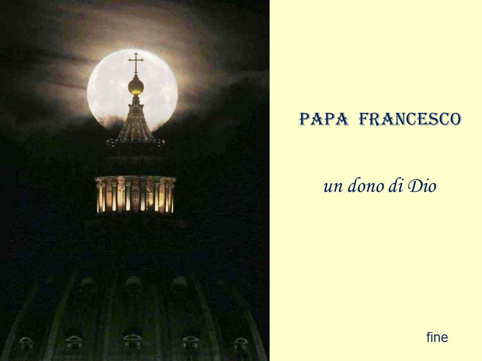 Papa Francesco un dono di Dio fine