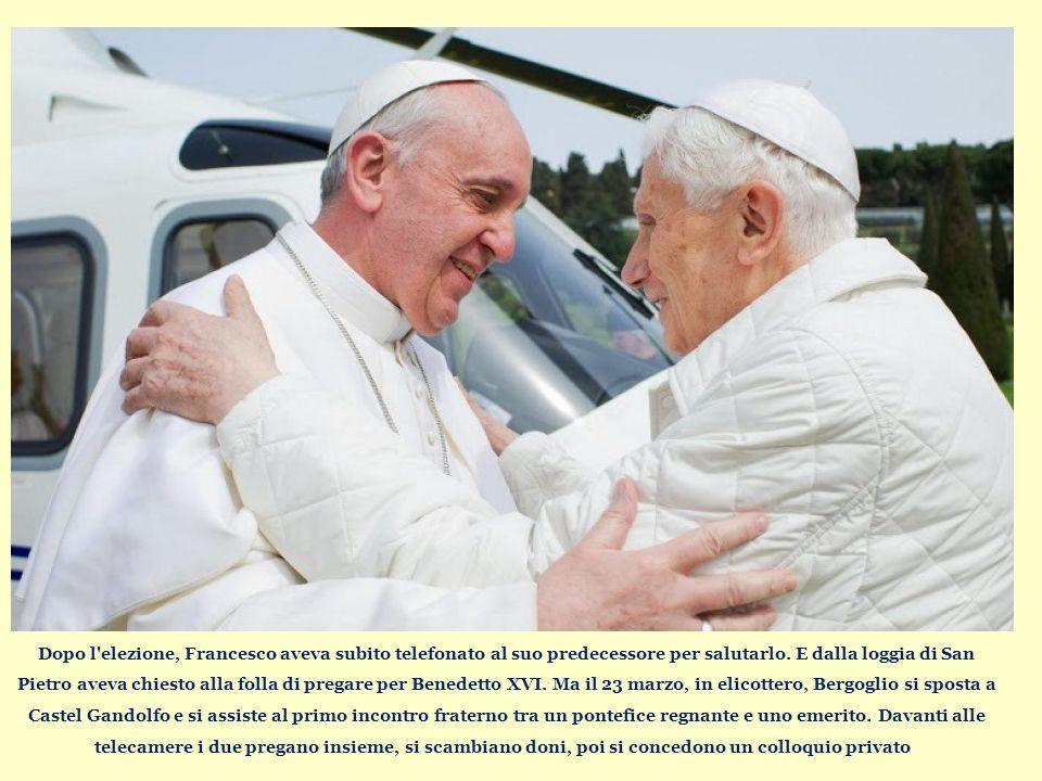 Dopo l elezione, Francesco aveva subito telefonato al suo predecessore per salutarlo.