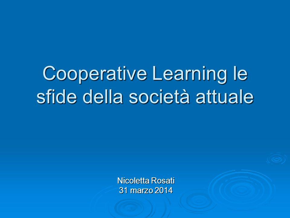 Cooperative Learning le sfide della società attuale Nicoletta Rosati 31 marzo 2014