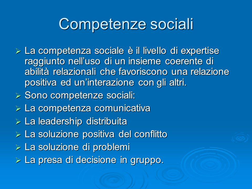Competenze sociali  La competenza sociale è il livello di expertise raggiunto nell'uso di un insieme coerente di abilità relazionali che favoriscono
