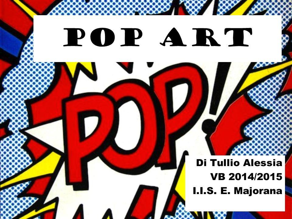 POP ART Di Tullio Alessia VB 2014/2015 I.I.S. E. Majorana