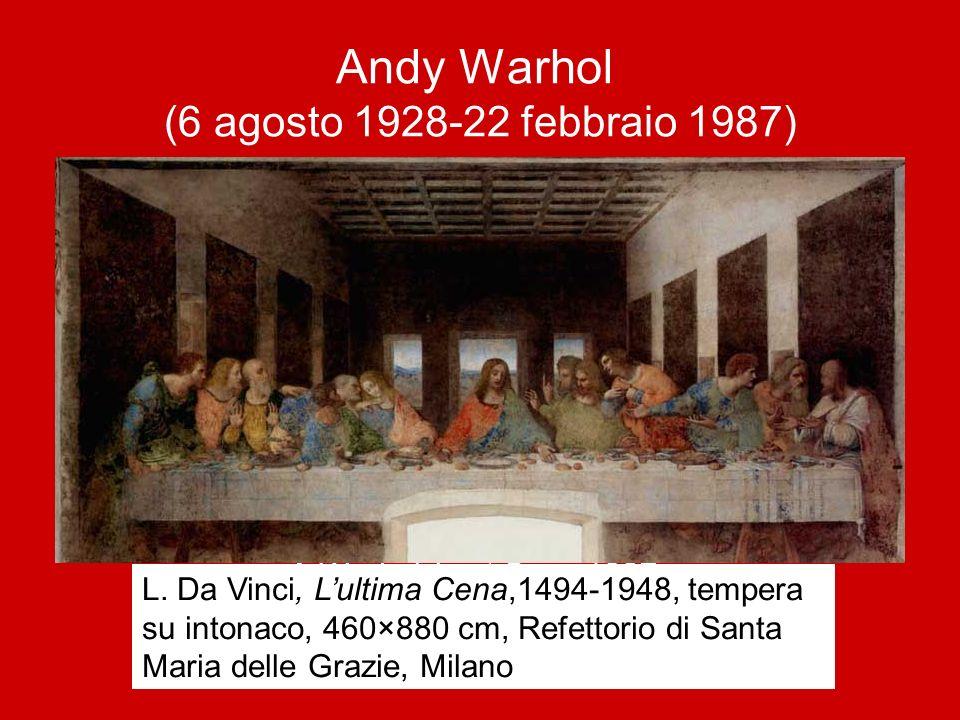 Andy Warhol (6 agosto 1928-22 febbraio 1987) A.Warhol, Last Soup,1987, stampa L. Da Vinci, L'ultima Cena,1494-1948, tempera su intonaco, 460×880 cm, R