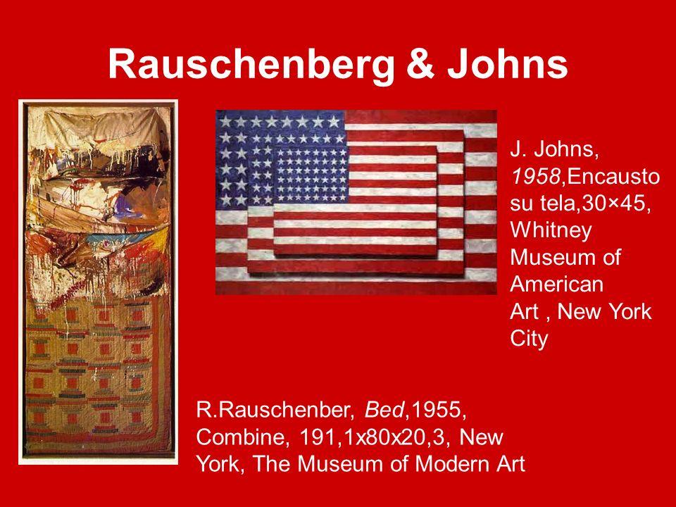 Rauschenberg & Johns R.Rauschenber, Bed,1955, Combine, 191,1x80x20,3, New York, The Museum of Modern Art J. Johns, 1958,Encausto su tela,30×45, Whitne