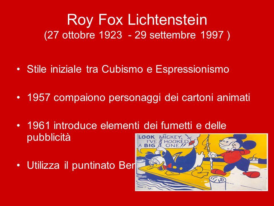 Roy Fox Lichtenstein (27 ottobre 1923 - 29 settembre 1997 ) Stile iniziale tra Cubismo e Espressionismo 1957 compaiono personaggi dei cartoni animati