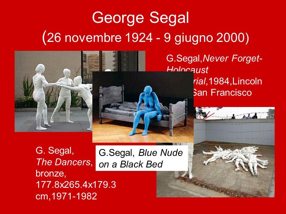 George Segal ( 26 novembre 1924 - 9 giugno 2000) G. Segal, The Dancers, bronze, 177.8x265.4x179.3 cm,1971-1982 G.Segal,Never Forget- Holocaust Memoria