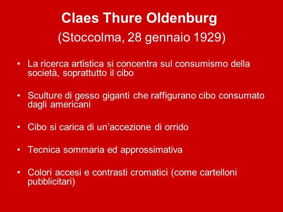 Claes Thure Oldenburg (Stoccolma, 28 gennaio 1929) La ricerca artistica si concentra sul consumismo della società, soprattutto il cibo Sculture di ges