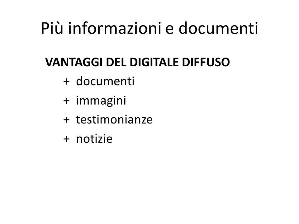 Più informazioni e documenti VANTAGGI DEL DIGITALE DIFFUSO + documenti + immagini + testimonianze + notizie