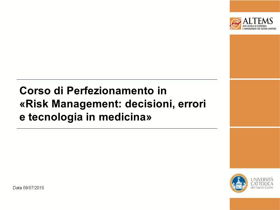 Data 09/07/2015 Corso di Perfezionamento in «Risk Management: decisioni, errori e tecnologia in medicina»