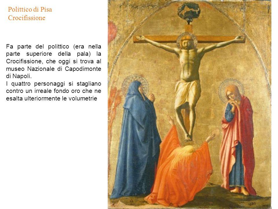 Polittico di Pisa Crocifissione Fa parte del polittico (era nella parte superiore della pala) la Crocifissione, che oggi si trova al museo Nazionale d