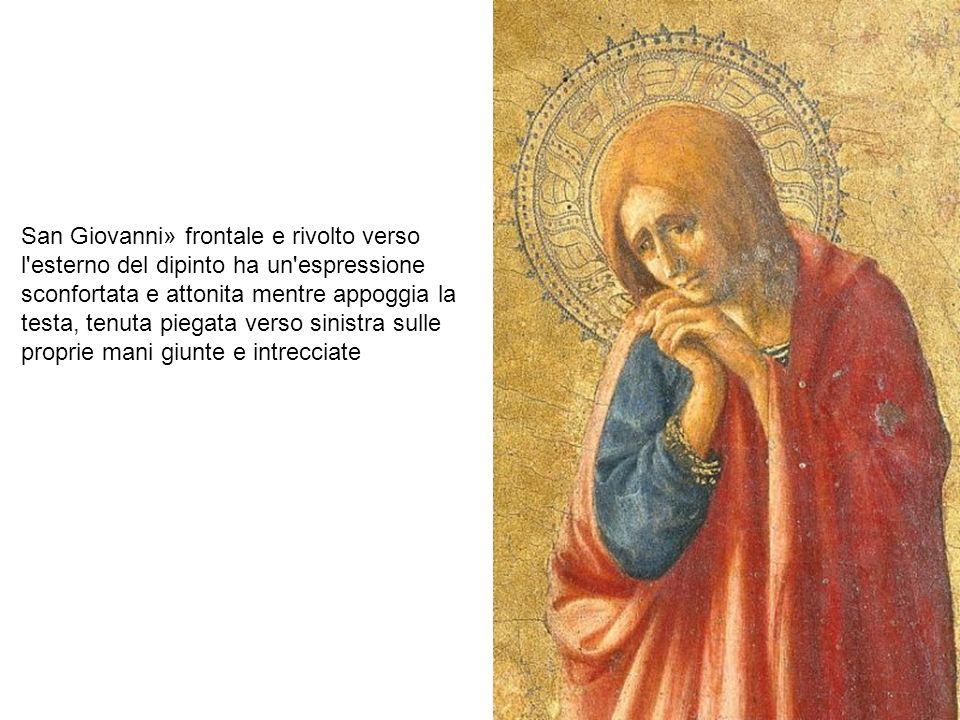 San Giovanni» frontale e rivolto verso l'esterno del dipinto ha un'espressione sconfortata e attonita mentre appoggia la testa, tenuta piegata verso s