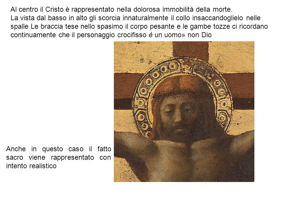 Anche in questo caso il fatto sacro viene rappresentato con intento realistico Al centro il Cristo è rappresentato nella dolorosa immobilità della morte.