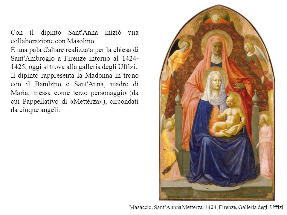 Masaccio, Sant'Annna Metterza, 1424, Firenze, Galleria degli Uffizi Con il dipinto Sant'Anna iniziò una collaborazione con Masolino. È una pala d'alta