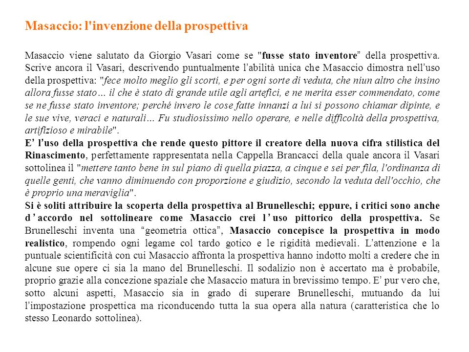 Masaccio: l invenzione della prospettiva Masaccio viene salutato da Giorgio Vasari come se fusse stato inventore della prospettiva.