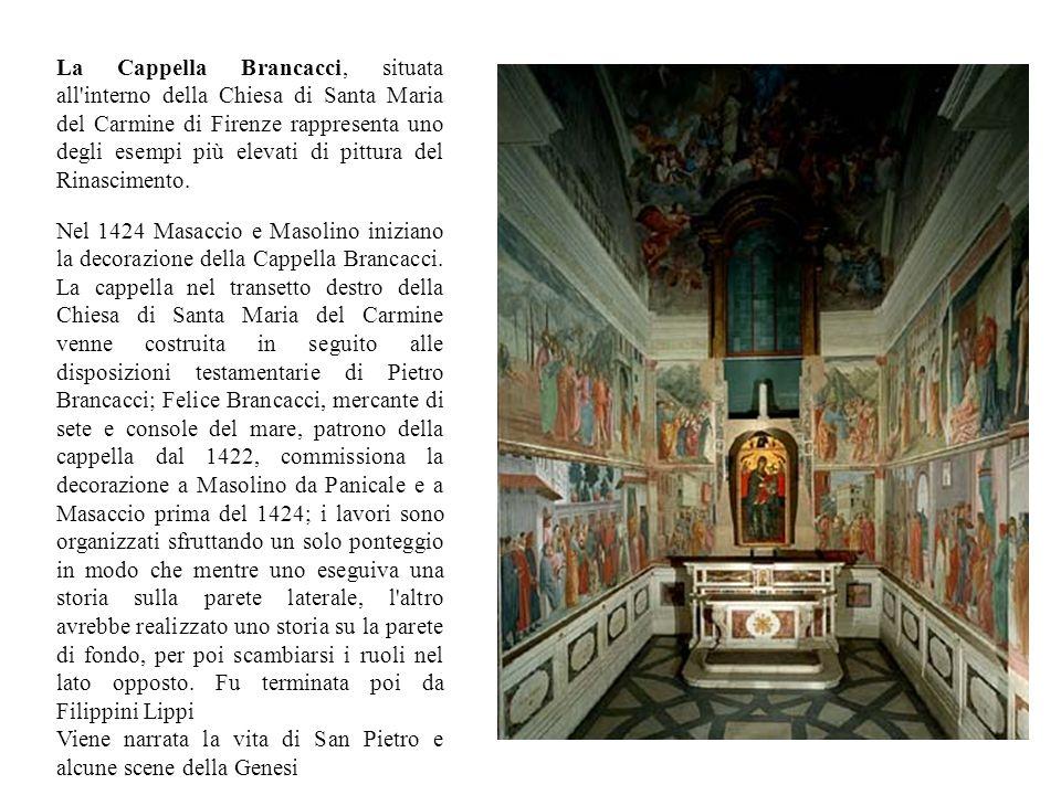 La Cappella Brancacci, situata all interno della Chiesa di Santa Maria del Carmine di Firenze rappresenta uno degli esempi più elevati di pittura del Rinascimento.