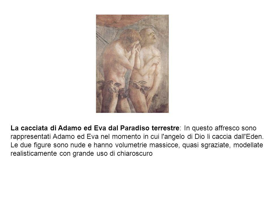 La cacciata di Adamo ed Eva dal Paradiso terrestre: In questo affresco sono rappresentati Adamo ed Eva nel momento in cui l'angelo di Dio li caccia da