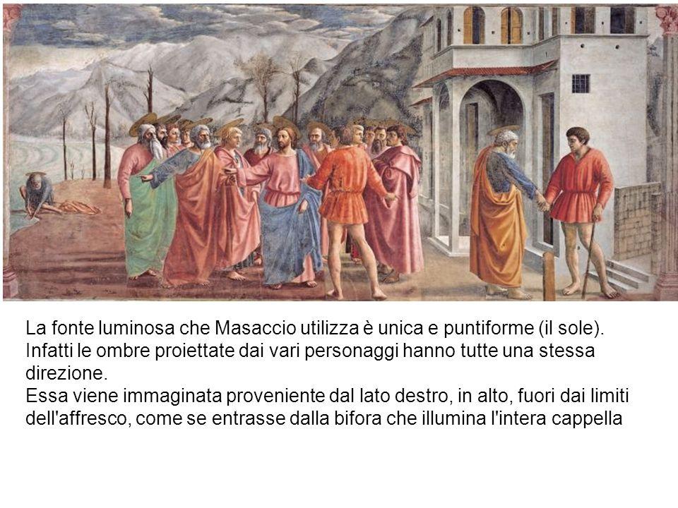 La fonte luminosa che Masaccio utilizza è unica e puntiforme (il sole). Infatti le ombre proiettate dai vari personaggi hanno tutte una stessa direzio
