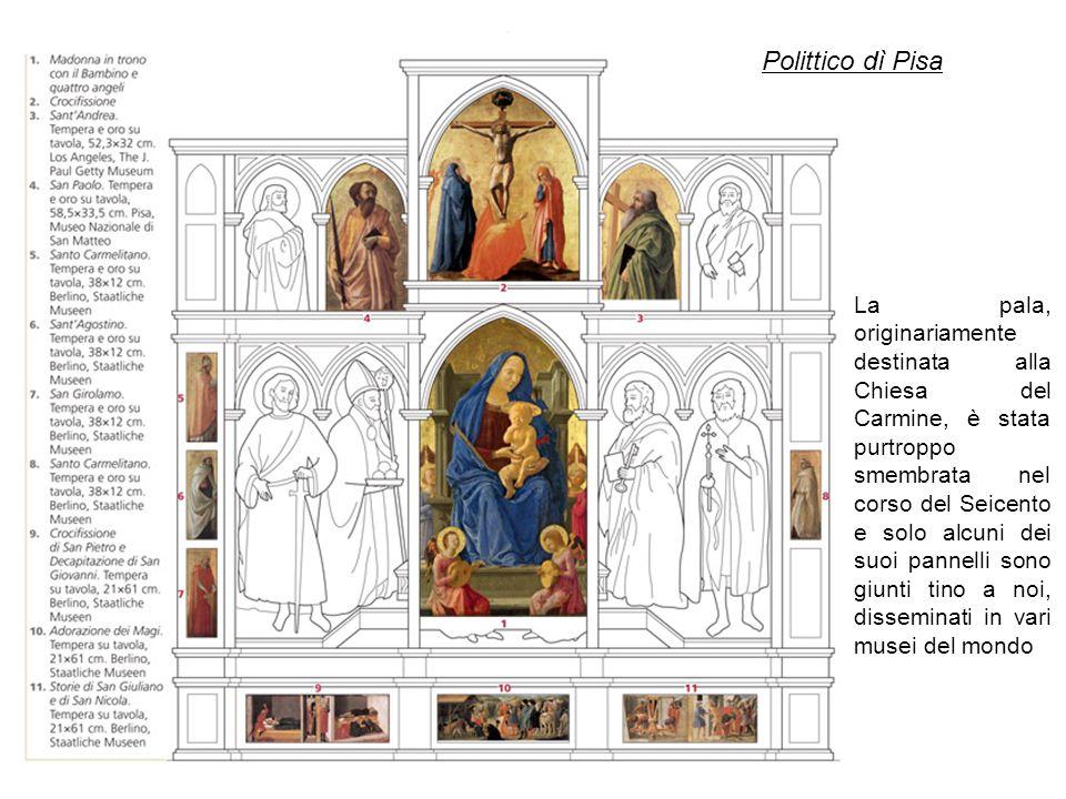 Polittico dì Pisa La pala, originariamente destinata alla Chiesa del Carmine, è stata purtroppo smembrata nel corso del Seicento e solo alcuni dei suoi pannelli sono giunti tino a noi, disseminati in vari musei del mondo