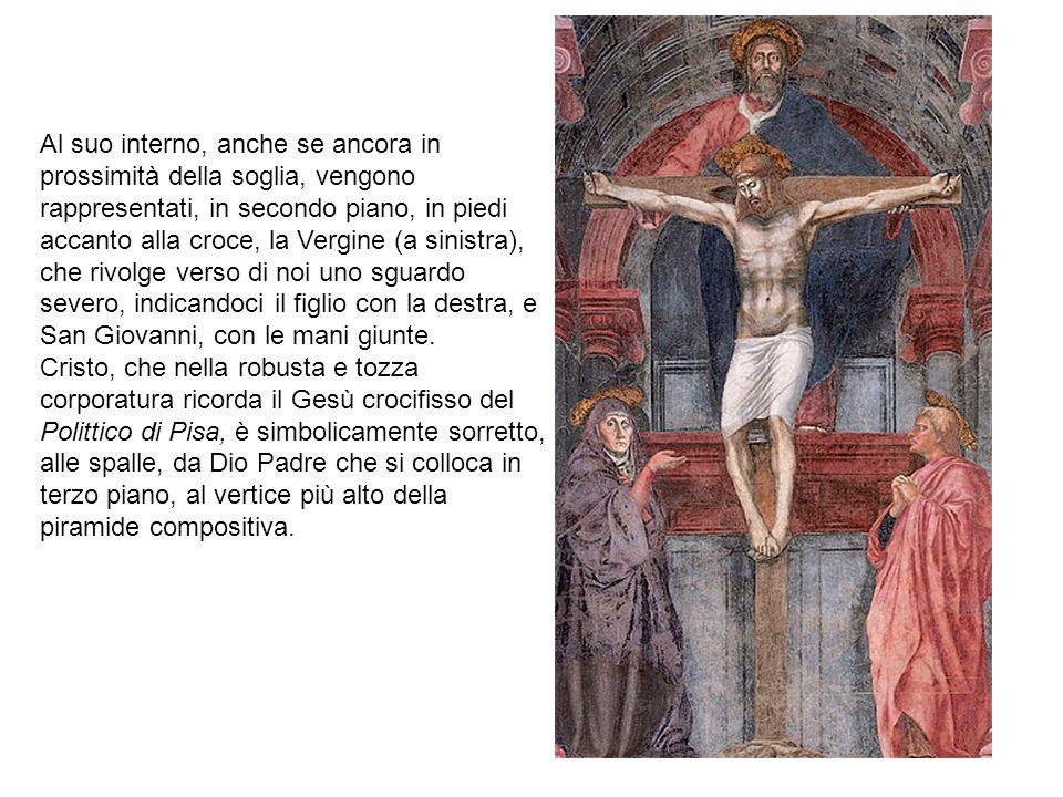 Al suo interno, anche se ancora in prossimità della soglia, vengono rappresentati, in secondo piano, in piedi accanto alla croce, la Vergine (a sinistra), che rivolge verso di noi uno sguardo severo, indicandoci il figlio con la destra, e San Giovanni, con le mani giunte.