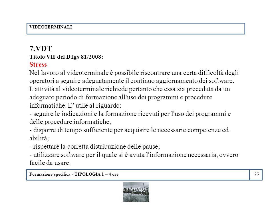 Formazione specifica - TIPOLOGIA 1 – 4 ore 7.VDT Titolo VII del D.lgs 81/2008: Stress Nel lavoro al videoterminale è possibile riscontrare una certa d
