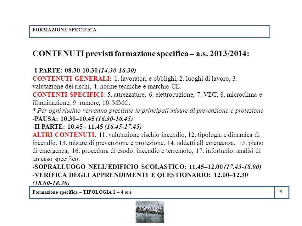 Formazione specifica – TIPOLOGIA 1 – 4 ore CONTENUTI previsti formazione specifica – a.s. 2013/2014: -I PARTE: 08.30-10.30 (14.30-16.30) CONTENUTI GEN