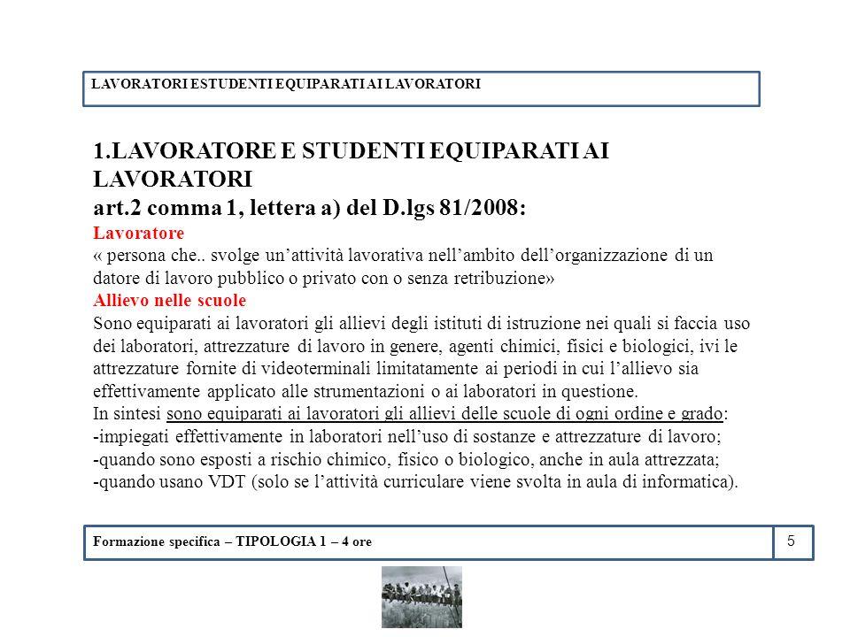 Formazione specifica – TIPOLOGIA 1 – 4 ore 1.LAVORATORE E STUDENTI EQUIPARATI AI LAVORATORI art.2 comma 1, lettera a) del D.lgs 81/2008: Lavoratore «