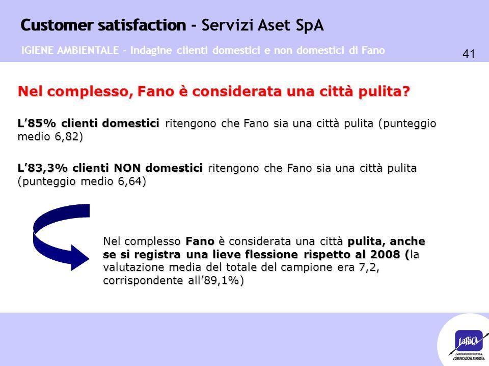 Customer satisfaction 41 Customer satisfaction - Servizi Aset SpA IGIENE AMBIENTALE - Indagine clienti domestici e non domestici di Fano L'85% clienti