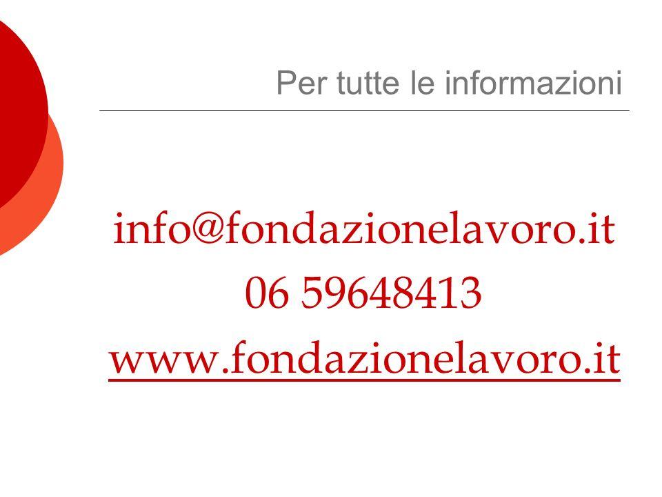 Per tutte le informazioni info@fondazionelavoro.it 06 59648413 www.fondazionelavoro.it